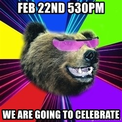 Party Bear - Feb 22nd 530pm We are going to celebrate