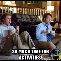step brothers -  so much time for activities!