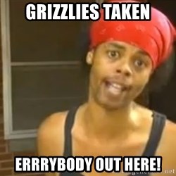 Bed Intruder - grizzlies taken errrybody out here!