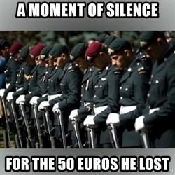 Moment Of Silence - A Moment of Silence For the 50 Euros he lost
