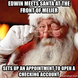 Capitalist Santa - Edwin meets santa at the front of meijer Sets up an appointment to open a checking account