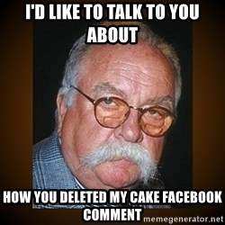 Wilford Brimley - I'd like to talk to you about How you deleted my cake Facebook comment