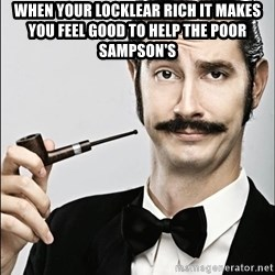 Rich Guy - When your Locklear Rich It makes you feel good to help the poor Sampson's