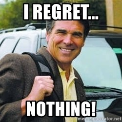 Rick Perry - I regret... Nothing!