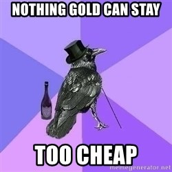 Rich Raven - nothing gold can stay too cheap