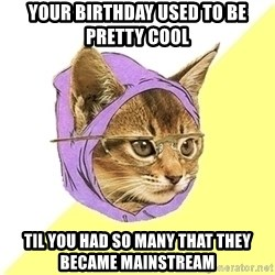 Hipster Cat - Your birthday used to be pretty cool Til you had so many that they became mainstream