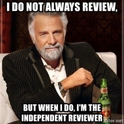 Most Interesting Man - I do not always review, but when I do, I'm the independent reviewer