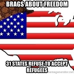 Scumbag America - Brags about freedom  31 states refuse to accept refugees