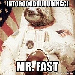 space sloth - intoroooduuuucingg! Mr. fast