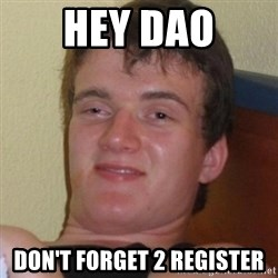 Really highguy - hey dao don't forget 2 register