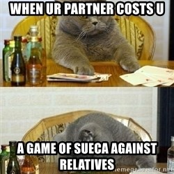 Poker Cat - when ur partner costs u a game of sueca against relatives