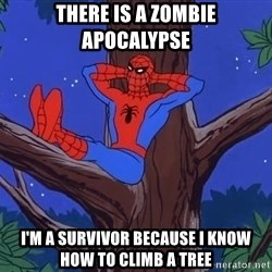Spiderman Tree - There is a zombie apocalypse I'm a survivor because i know how to climb a tree