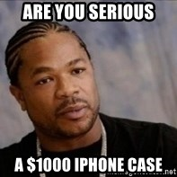 Xzibit WTF - Are you serious a $1000 iphone case