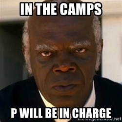 SAMUEL JACKSON DJANGO - In the camps P will be in charge