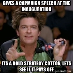 Bold Strategy Cotton - gives a capmaign speech at the inauguration Its A Bold Strategy Cotton, Lets See If It Pays Off