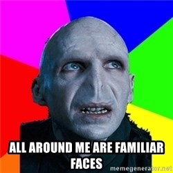 Poor Planning Voldemort -  all around me are FAMILIAR faces