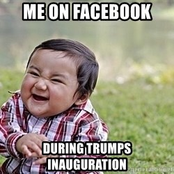 Evil Asian Baby - Me on Facebook  During Trumps inauguration