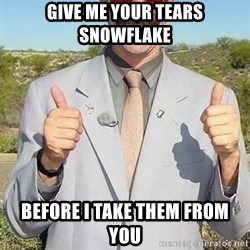 borat - Give me your tears snowflake Before I take them from you