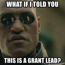 Scumbag Morpheus - What if I told you This is a grant lead?