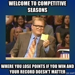 drew carey - Welcome to Competitive seasons Where you lose points if you win and your record doesn't matter