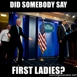 Inappropriate Timing Bill Clinton - did somebody say first ladies?