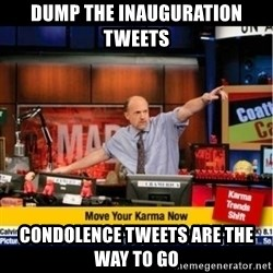 Mad Karma With Jim Cramer - Dump the inauguration tweets Condolence tweets are the way to go