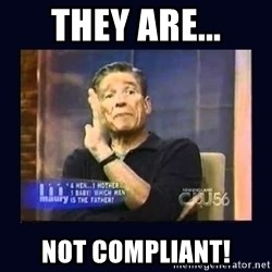 Maury Povich Father - THEY ARE... Not compliant!