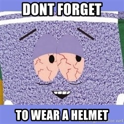 Towelie - Dont forget To wear a helmet