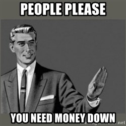 Bitch, Please grammar - People Please You need money down