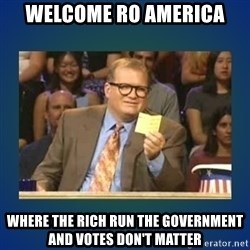 drew carey - WELCOME RO AMERICA WHERE THE RICH RUN THE GOVERNMENT AND VOTES DON'T MATTER