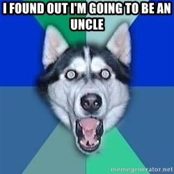 Spoiler Dog - I found out I'm going to be an uncle
