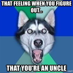 Spoiler Dog - That feeling when you figure out... That you're an uncle