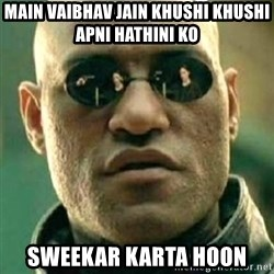 what if i told you matri - Main VAIBHAV JAIN khushi khushi apni hathini ko Sweekar karta hoon