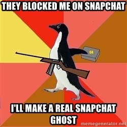 Socially Fed Up Penguin - They blocked me on snapchat I'll make a real snapchat ghost