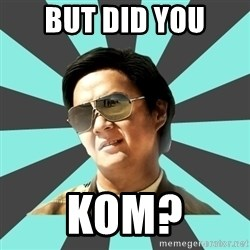mr chow - BUT DID YOU KOM?