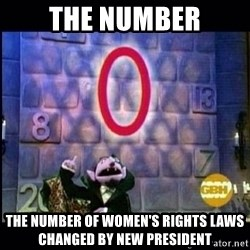 count von count - the number the number of women's rights laws changed by new president