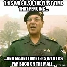 Baghdad Bob - This was also the first time that fencing... ...and magnetometers went as far back on the Mall...