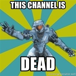 HALO 4 LOCO - This Channel is Dead