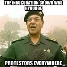 Baghdad Bob - The inauguration crowd was hyuuuge Protestors everywhere
