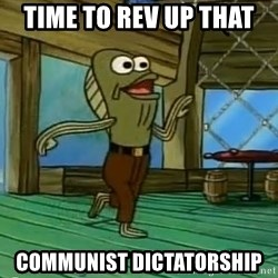 Rev Up Those Fryers - time to rev up that  communist dictatorship