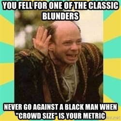 """Princess Bride Vizzini - You fell for one of the Classic Blunders Never go against a black man when """"crowd size"""" is your metric"""