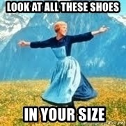 Look at all these - LOOK AT ALL THESE SHOES  IN YOUR SIZE