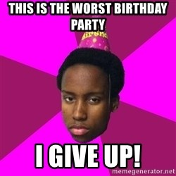 Happy Birthday Black Kid - This is the worst birthday party I give up!