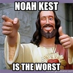 buddy jesus - noah kest is the worst