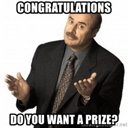 Dr. Phil - Congratulations Do you want a prize?