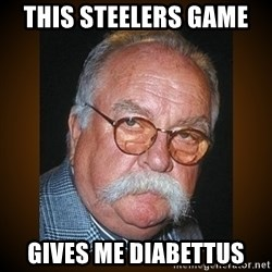 Wilford Brimley - This Steelers game  Gives me Diabettus