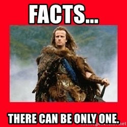 Highlander - Facts... There can be only one.