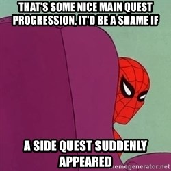 Suspicious Spiderman - That's some nice main quest progression, it'd be a shame if a side quest suddenly appeared