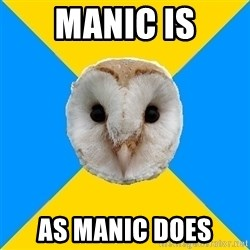 Bipolar Owl - Manic is as Manic does