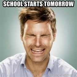 First World Problems Man - School starts tomorrow